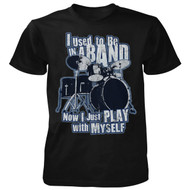 I Used To Be In A Band Now I Just Play With Myself T-shirt