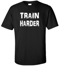 Train Harder Adult T-Shirt