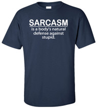 Sarcasm Is A Body's Natural Defense Against Stupid Adult T-Shirt