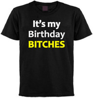It's My Birthday Bitches T-shirt
