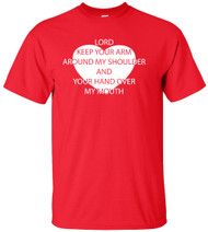 Lord Keep Your Arm Around My Shoulder And Your Hand Over My Mouth Adult T-Shirt
