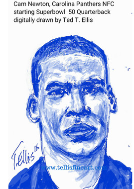 Cam Newton, Carolina Panthers NFC starting quarterback for Superbowl 50. Signed digital print, 17x11 $30.00 www.tellisfineart.com