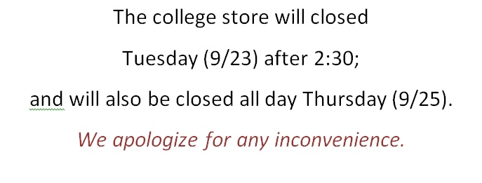 Please note:  The college store will be closed on Tuesday, 9/23 after 2:30, and will also be closed all day Thursday, 9/25.