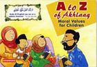 A To Z Of Akhlaaq: Moral Values for Children