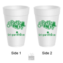 St Patrick's Day Get Your Irish On Styrofoam Cups