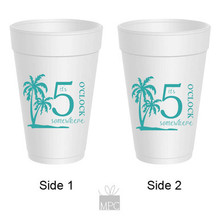 5 O'Clock Somewhere Styrofoam Cups