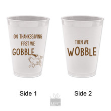 Thanksgiving First We Gobble Then We Wobble Frost Flex Plastic Cups
