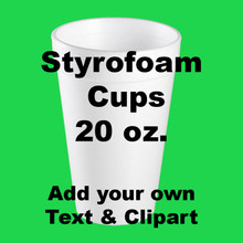 Styrofoam Cups - Design Your Own 20 oz.