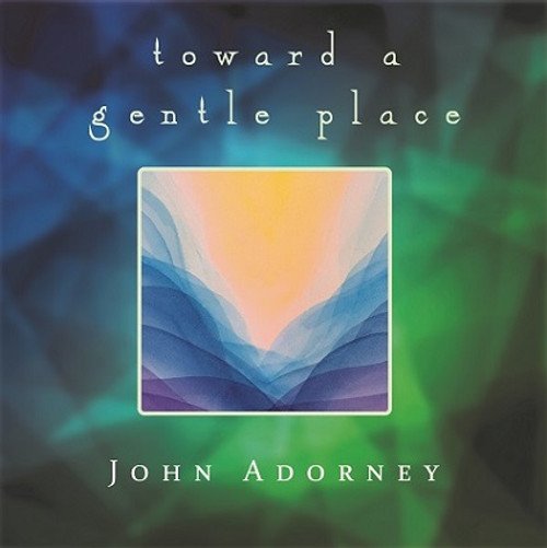 Toward A Gentle Place CD - John Adorney - FREE SHIPPING