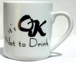 IT'S OK NOT TO DRINK MUG