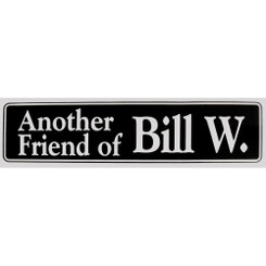 ANOTHER FRIEND OF BILL W.  Bumper Sticker