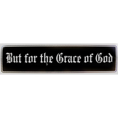 BUT FOR THE GRACE OF GOD Bumper Sticker