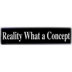 REALITY, WHAT A CONCEPT Bumper Sticker