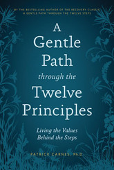 A Gentle Path Through The Twelve Principles: Living The Values Beyond The Steps