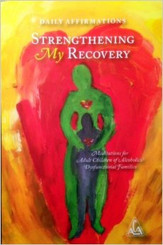 DAILY AFFIRMATIONS STRENGTHENING MY RECOVERY, MEDITATIONS FOR ADULT CHILDREN OF ALCOHOLICS & DYSFUNCTIONAL FAMILIES