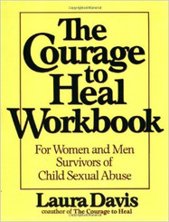 COURAGE TO HEAL WORKBOOK: A GUIDE FOR WOMEN AND MEN SURVIVORS OF CHILD SEXUAL ABUSE