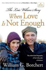 WHEN LOVE IS NOT ENOUGH, THE LOIS WILSON STORY