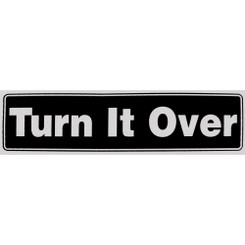 Turn It Over Bumper Sticker