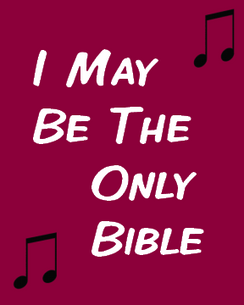 I May Be the Only Bible
