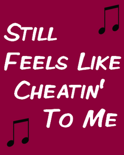 Still Feels Like Cheatin' To Me