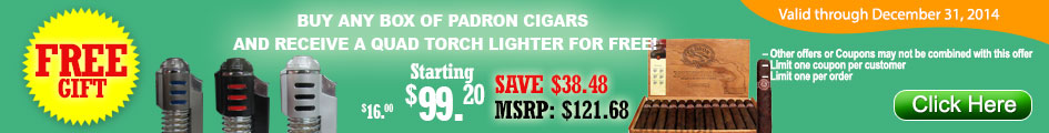 Buy any box of Padron Cigars and receive a free Quad Torch Lighter!