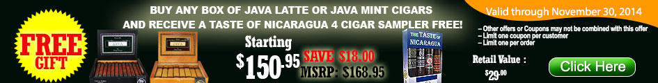 BUY ANY BOX OF JAVA LATTE OR JAVA MINT CIGAR, RECEIVE A TASTE OF NICARAGUA 4 CIGAR SAMPLER FOR FREE!