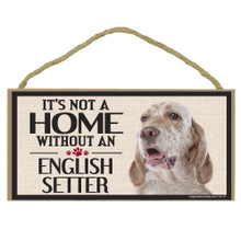 Its Not A Home Without AN ENGLISH SETTER Wood Sign