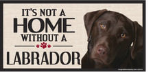 Its Not A Home Without A CHOCOLATE LAB Wood Sign
