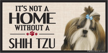 Its Not A Home Without A SHIH TZU Wood Sign