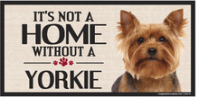 Its Not A Home Without A YORKIE Wood Sign