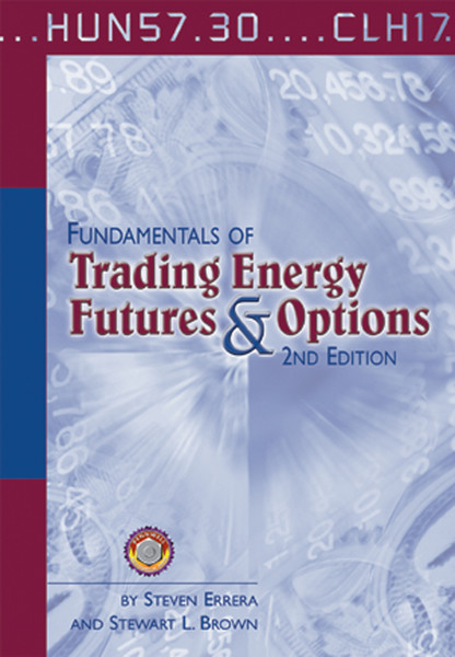 Fundamentals of trading energy futures & options 2nd edition