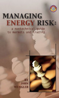 Managing Energy Risk: A Nontechnical Guide to Markets and Trading