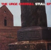 URGE OVERKILL  -  STULL Girl, you'll be a woman soon/ Stull (part 1)/ Stitches/ What's this generation coming to?/ (Now that's) the barclords/ Goodbye to guyville (G77572/12s)