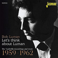 LUMAN/BOB - LET'S THINK ABOUT LUMAN : THE NASHVILLE RECORDINGS AND MORE 1959-1962    (CD25242/CD)