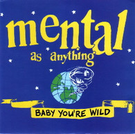 MENTAL AS ANYTHING  -   Baby you're wild/ Wish I could believe (G60330/7s)