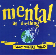 MENTAL AS ANYTHING  -   Baby you're wild/ Wish I could believe (G62297/7s)
