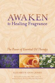 Awaken To Healing Fragrance By Elizabeth Jones