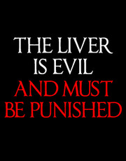 """The Liver Is Evil and Must Be Punished"" T-Shirt."