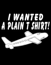 """I Wanted A Plain T Shirt!"" T-Shirt."