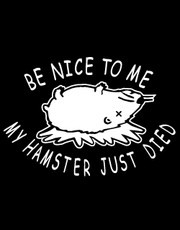 """Be Nice To Me, My Hamster Just Died"" Ladies T-Shirt."