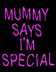 """Mummy Says I'm Special"" Ladies T-Shirt."