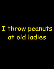 """I Throw Peanuts At Old Ladies"" Ladies T-Shirt."