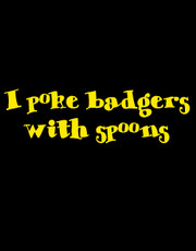 """I Poke Badgers With Spoons"" Ladies T-Shirt."