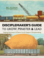 Disciplemaker's Guide to Grow, Minister & Lead! (10 Training Sessions)