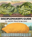 Disciplemaker's Guide to Grow, Minister & Lead
