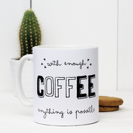 'With Enough Coffee Anything Is Possible' Mug