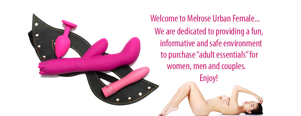 Buy erotic products for women and men and Melrose Urban Female