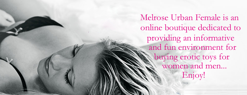 Buy sex toys online at Melrose Urban Female. Fast discreet shipping