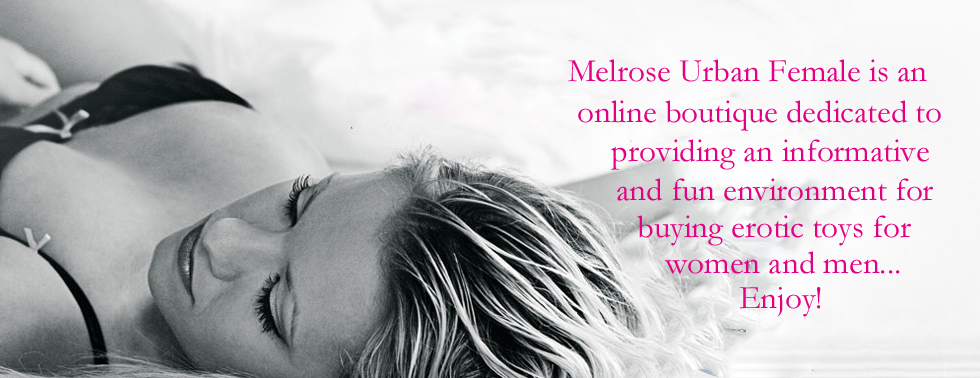 Buy quality sex toys from Melrose Urban Female.  10% off all orders. Melrose10