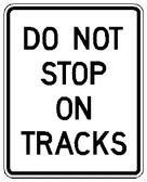 "Black and White, ""Do Not Stop On Tracks"" signs 24"" x 30"", Reflective, High Intensity Prismatic, Reflective"